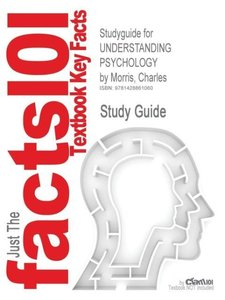 Studyguide for UNDERSTANDING PSYCHOLOGY by Morris, Charles, ISBN