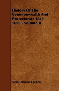 History of the Commonwealth and Protectorate 1649-1656 - Volume
