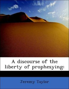 A discourse of the liberty of prophesying: