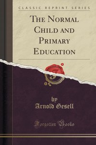 The Normal Child and Primary Education (Classic Reprint)