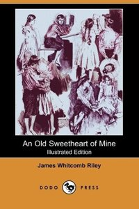 An Old Sweetheart of Mine (Illustrated Edition) (Dodo Press)