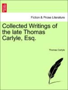 Collected Writings of the late Thomas Carlyle, Esq.