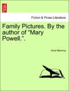 "Family Pictures. By the author of ""Mary Powell.""."