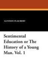 Sentimental Education or The History of a Young Man. Vol. 1