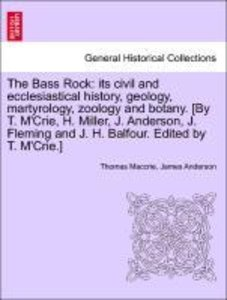 The Bass Rock: its civil and ecclesiastical history, geology, ma