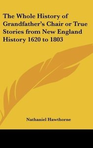 The Whole History of Grandfather's Chair or True Stories from Ne
