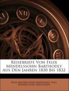 Reisebriefe Von Felix Mendelssohn Barthodly Aus Den Jahren 1830