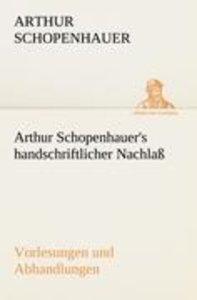 Arthur Schopenhauer's handschriftlicher Nachlaß - Vorlesungen un
