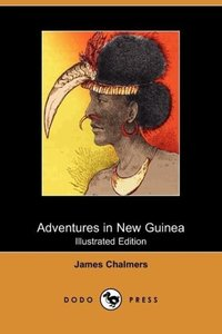 Adventures in New Guinea (Illustrated Edition) (Dodo Press)