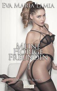 Meine hörige Freundin - Erotischer Roman