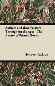 Authors and their Printers Throughout the Ages - The Beauty of P