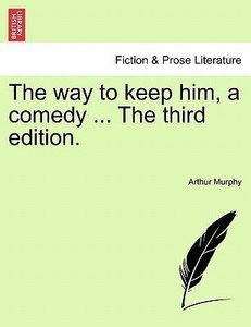 The way to keep him, a comedy ... The third edition.