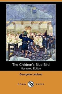 The Children's Blue Bird (Illustrated Edition) (Dodo Press)