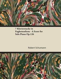 7 Klavierstücke in Fughettenform - A Score for Solo Piano Op.126