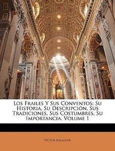 Los Frailes Y Sus Conventos: Su Historia, Su Descripción, Sus Tr