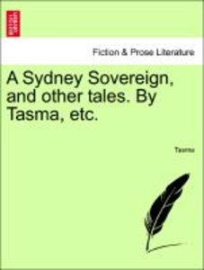 A Sydney Sovereign, and other tales. By Tasma, etc.