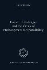 Husserl, Heidegger and the Crisis of Philosophical Responsibilit