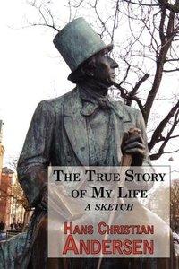 The True Story of My Life - A Sketch. A Story Teller's Autobiogr