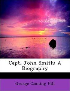 Capt. John Smith; A Biography