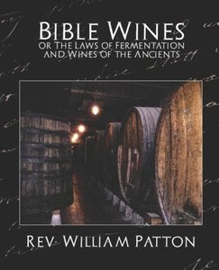 Bible Wines or the Laws of Fermentation and Wines of the Ancient