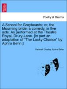 A School for Greybeards; or, the Mourning bride: a comedy, in fi