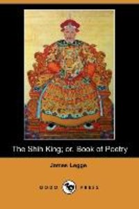 The Shih King; Or, Book of Poetry (Dodo Press)