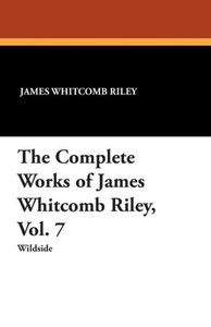 The Complete Works of James Whitcomb Riley, Vol. 7