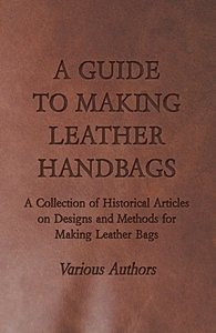 A Guide to Making Leather Handbags - A Collection of Historical