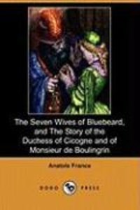 The Seven Wives of Bluebeard, and the Story of the Duchess of Ci