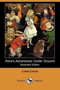 Alice's Adventures Under Ground (Illustrated Edition) (Dodo Pres