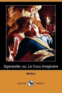 Sganarelle; Ou, Le Cocu Imaginaire (Dodo Press)