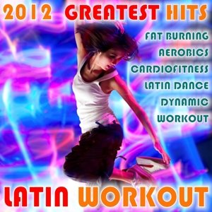 Latin Workout 2012!! Greatest Hits