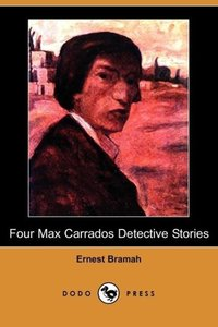 Four Max Carrados Detective Stories (Dodo Press)
