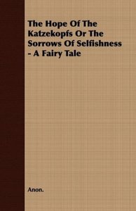 The Hope of the Katzekopfs or the Sorrows of Selfishness - A Fai