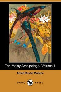 The Malay Archipelago, Volume II (Dodo Press)