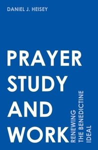 Prayer, Study, and Work: Renewing the Benedictine Ideal