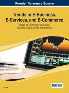 Trends in E-Business, E-Services, and E-Commerce: Impact of Tech