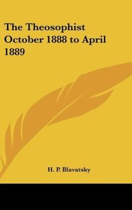 The Theosophist October 1888 to April 1889