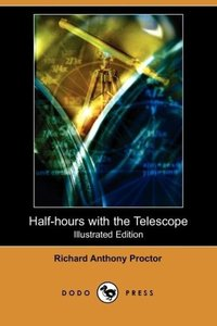 Half-Hours with the Telescope (Illustrated Edition) (Dodo Press)