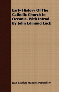 Early History Of The Catholic Church In Oceania. With Introd. By