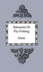 Salmonia Or Fly-Fishing - In A Series Of Conversations With Some