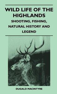 Wild Life Of The Highlands - Shooting, Fishing, Natural History