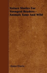 Nature Stories For Youngest Readers - Animals Tame And Wild