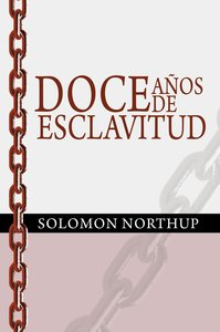 Doce años de esclavitud / Twelve Years a Slave (Spanish Edition)