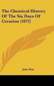 The Chemical History Of The Six Days Of Creation (1872)