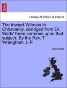 The Inward Witness to Christianity, abridged from Dr. Watts' thr