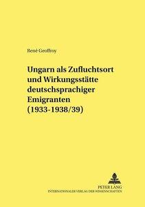 Ungarn als Zufluchtsort und Wirkungsstätte deutschsprachiger Emi
