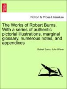 The Works of Robert Burns. With a series of authentic pictorial