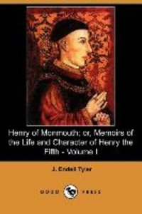 Henry of Monmouth; Or, Memoirs of the Life and Character of Henr