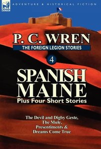 The Foreign Legion Stories 4: Spanish Maine Plus Four Short Stor